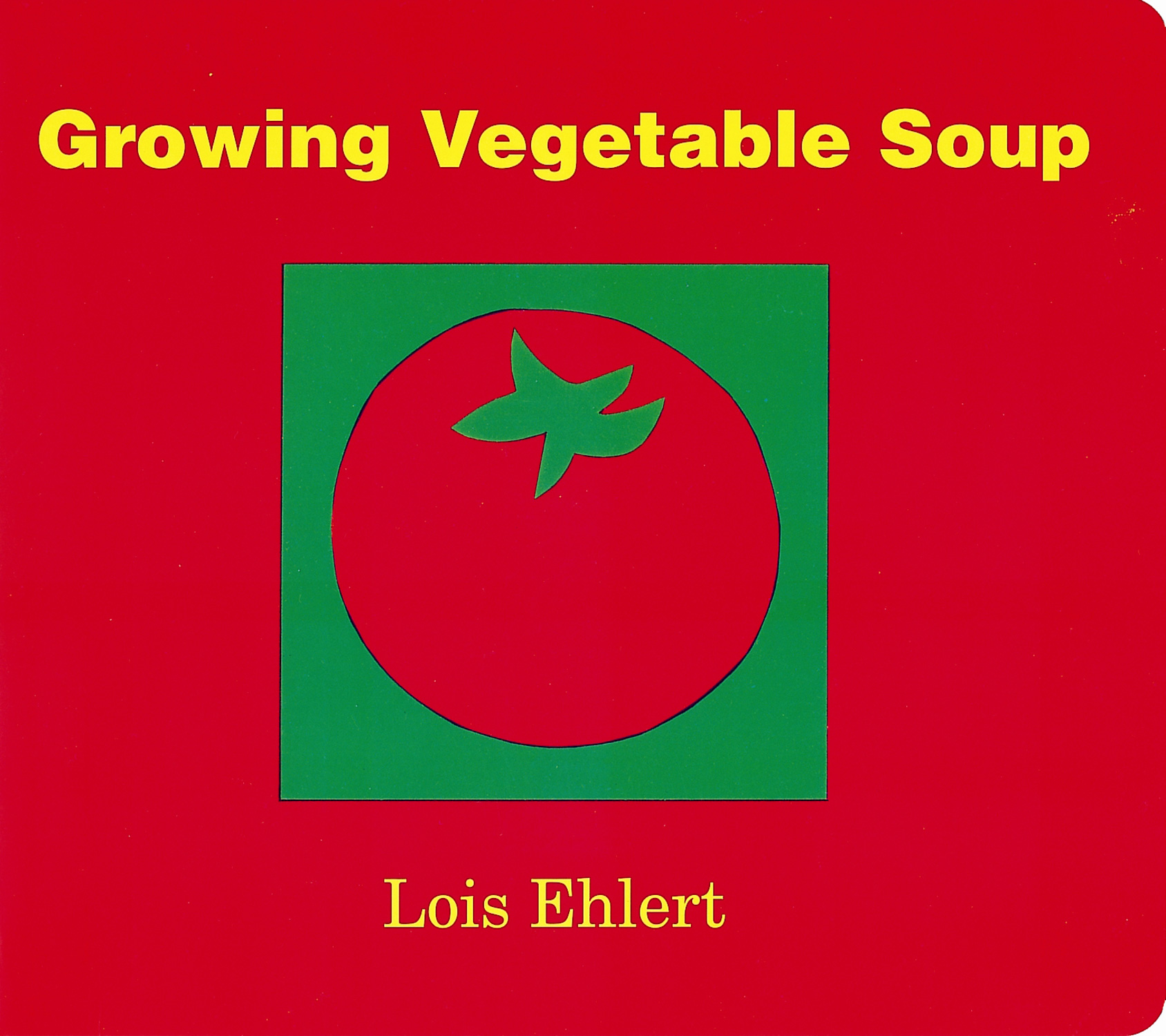 """Growing Vegetable Soup"" by Lois Ehlert"
