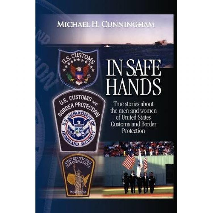 The cover of 'In Safe Hands,' a collection of short anecdotal stories from the life and times of a U.S. Customs officer. (Michael Cunningham)