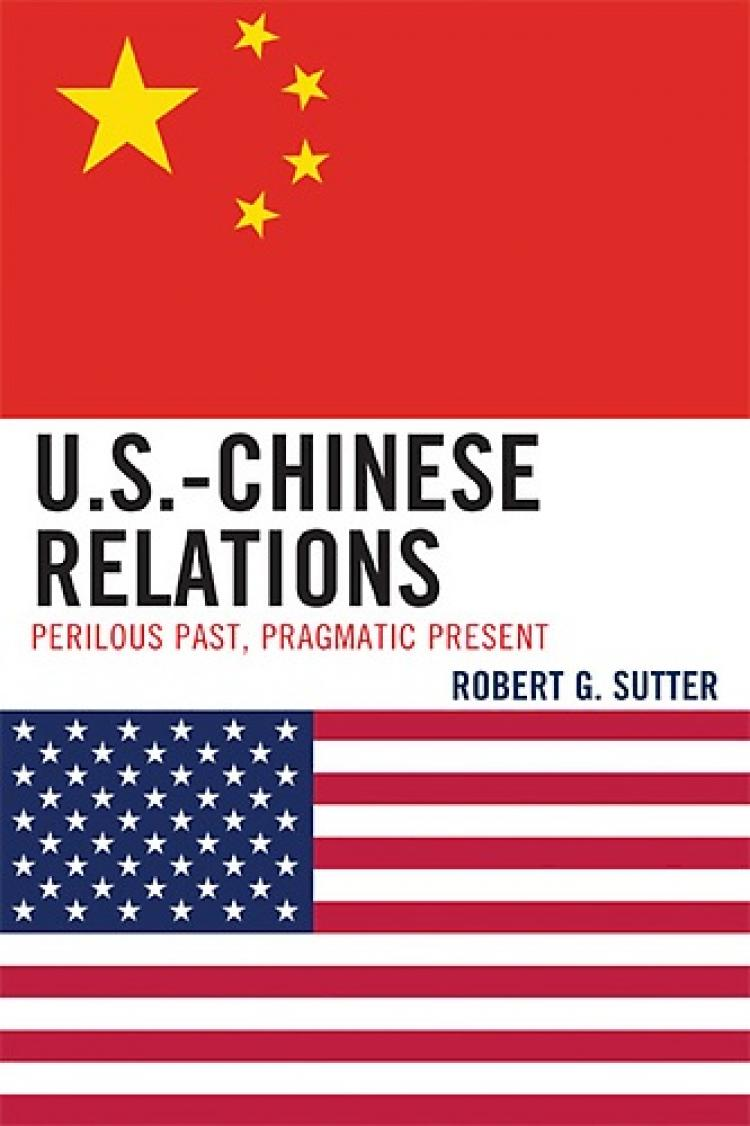 Cover of 'U.S.-Chinese Relations: Perilous Past, Pragmatic Present,' by Robert G. Sutter. (Rowman and Littlefield)