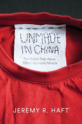 "Cover of the book ""Unmade in China: The Hidden Truth about China's Economic Miracle"" by Jeremy R. Haft. (Polity)"