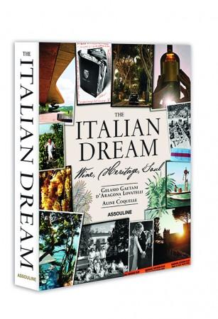 """THE ITALIAN DREAM: Wine, Heritage, Soul"":Photography by Aline Coquelle. Text by Gelasio Gaetani d'Aragona Lovatelli. Foreword by Lapo Elkann. (www.assouline.com)"